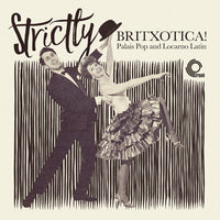 Various - Strictly Britxotica! - Palais Pop And Locarno Latin