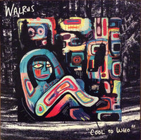 Walrus (12) - Cool To Who