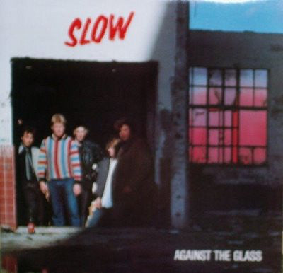Slow (2) - Against The Glass