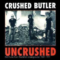 Crushed Butler - Uncrushed: Previously Unreleased British Punk From The Underground 1969-1971
