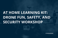At Home Learning Kit: Drone Fun, Safety, and Security