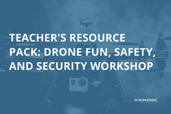 Teacher's Resource Pack: Drone Fun, Safety, and Security