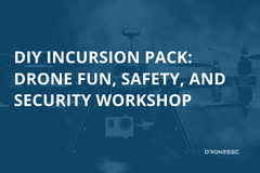 DIY Incursion School Resource Pack: Drone Fun, Safety, and Security