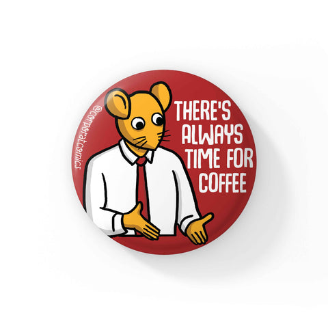 Always Time For Coffee - Badge