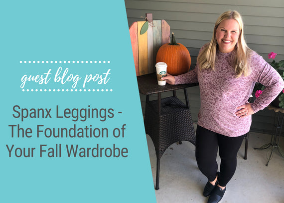 Spanx Leggings - The Foundation of Your Fall Wardrobe