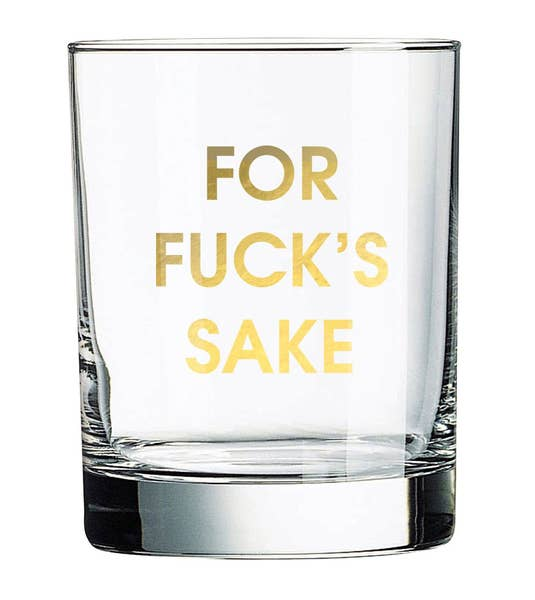FOR FU*KS SAKE rocks glass