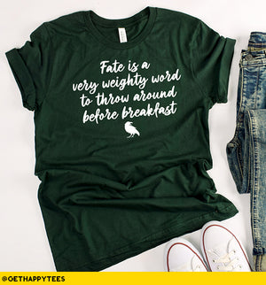 Fate is a Weighty Word T-Shirt - Get Happy Tees