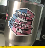 So Many Books, So Little Time Sticker - Get Happy Tees