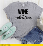 Wine is my Valentine T-Shirt - Get Happy Tees