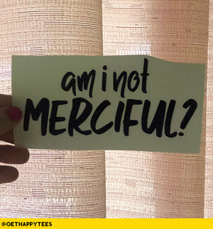 Am I Not Merciful? Decal - Get Happy Tees