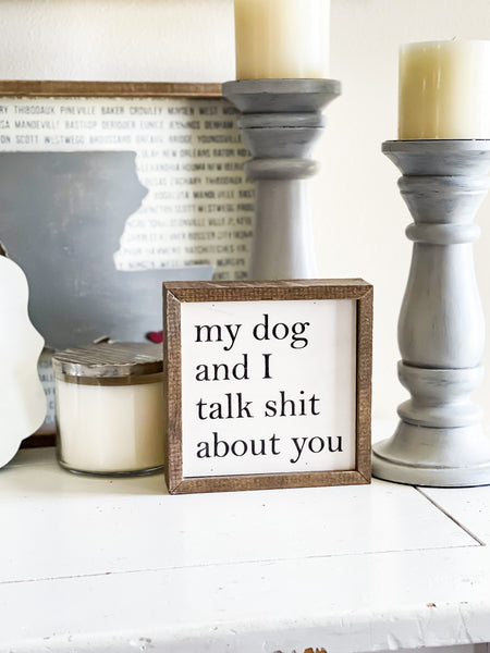 My Dog and I talk shit about you sign