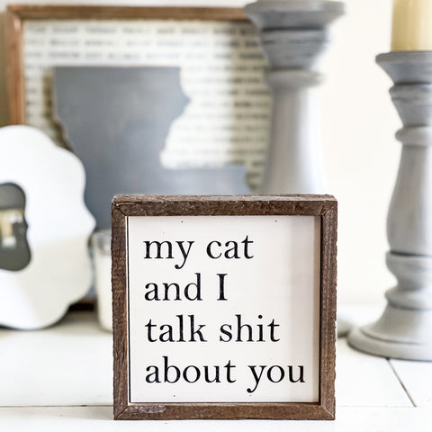 My Cat and I talk shit about you sign- 6x6