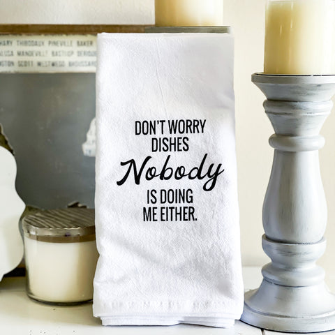 Don't Worry dishes nobody is doing me either hand towel