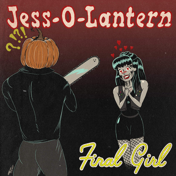"JESS-O-LANTERN NEW SONG ""(I WANNA BE) YOUR FINAL GIRL"""