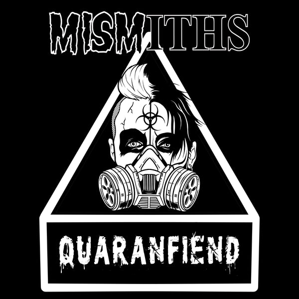 """QUARANFIEND"" from the Mismiths"