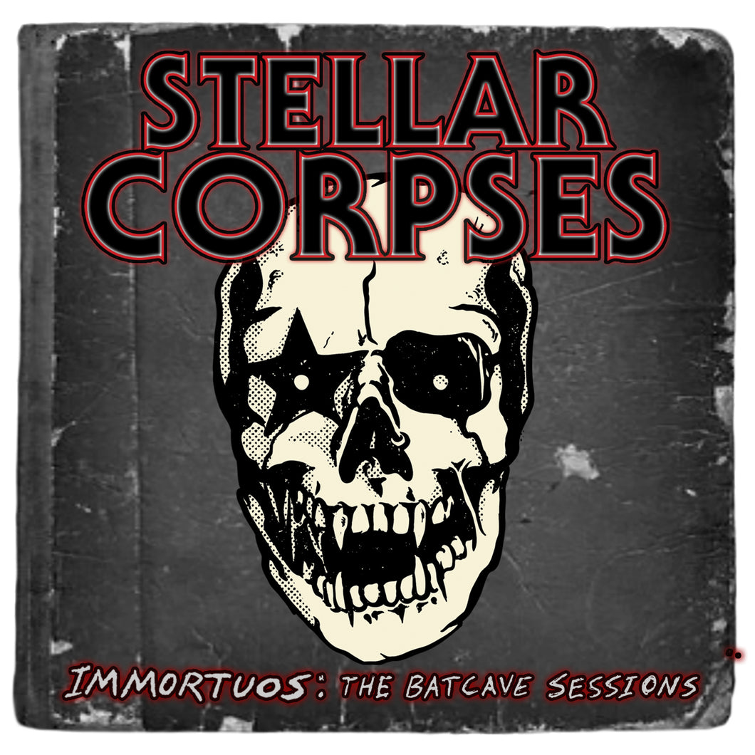 [SOLD OUT] Stellar Corpses - Immortuos: The Batcave Sessions (Live Studio Album)
