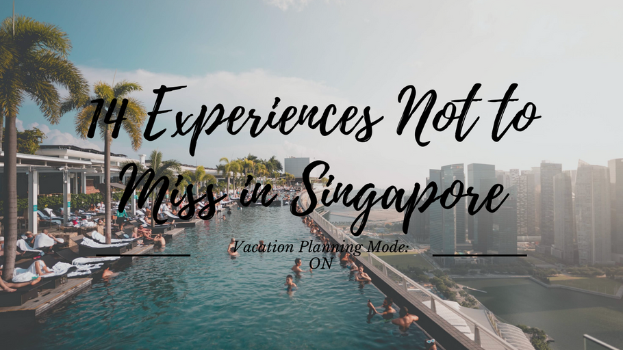14 Experiences Not to Miss Out On in Singapore