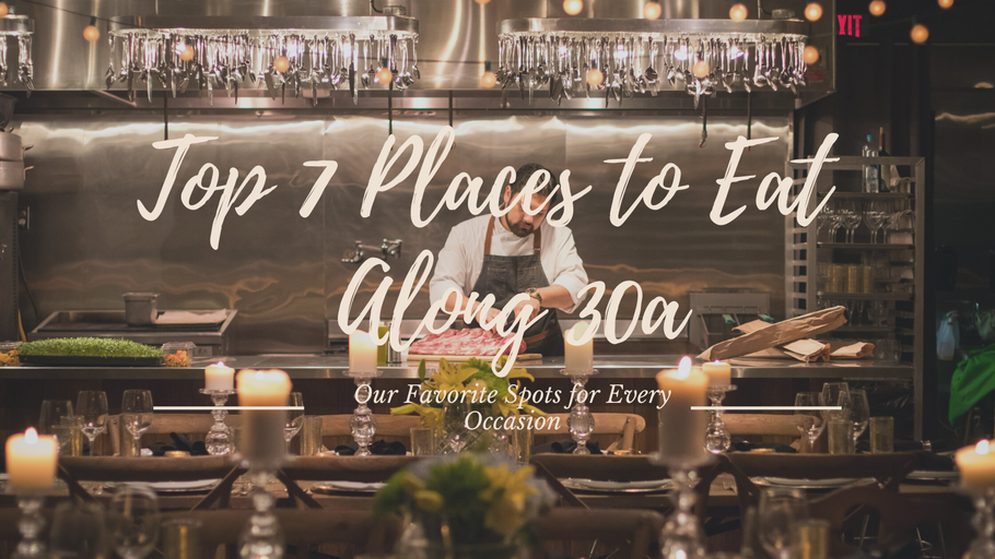 Top 7 Places to Eat Along 30A
