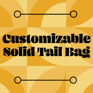 Customizable Solid Tail Bag