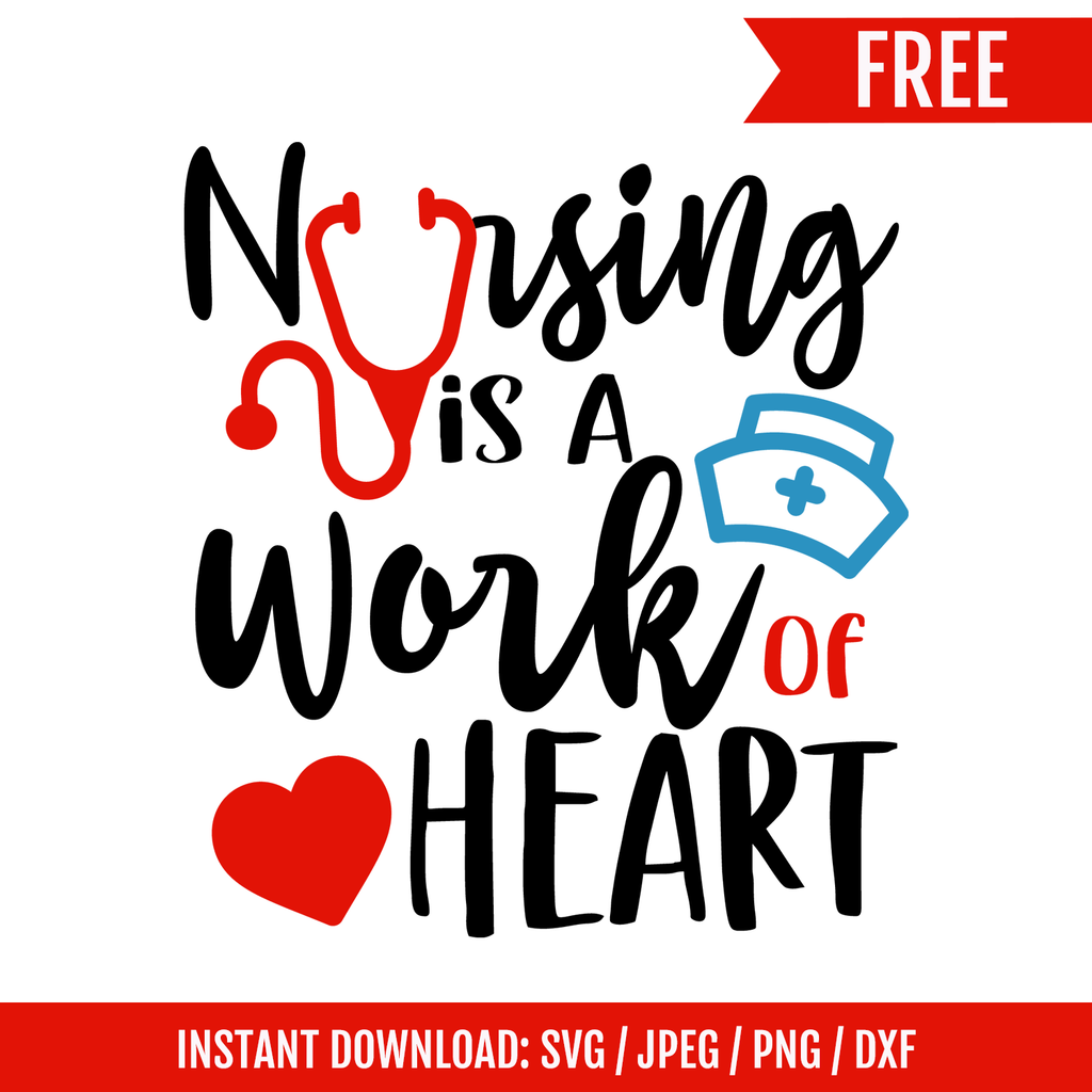 FREEBIE Nursing is a work of heart SVG Crafter File [INSTANT DOWNLOAD] - TitaTipsPrintables