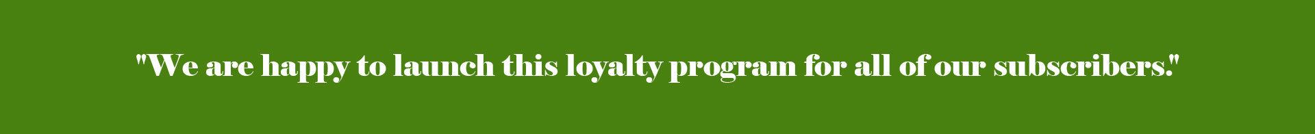 We are happy to launch this loyalty program for all of our subscribers.