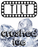 TILT - CRUSHED ICE