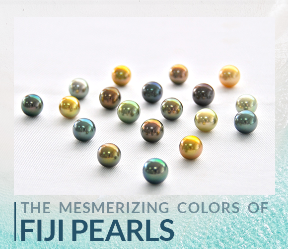 The mesmerizing colors of the Fiji Pearls. Jewelry Trends and Rumors Blog. Bashert Jewelry
