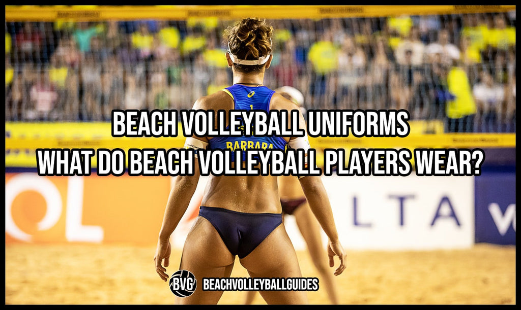 Beach Volleyball Uniforms - What do Beach Volleyball Players Wear?