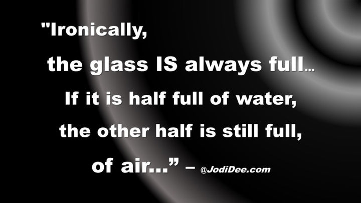 The glass is always full!