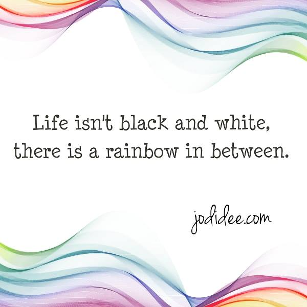 Life isn't black and white...