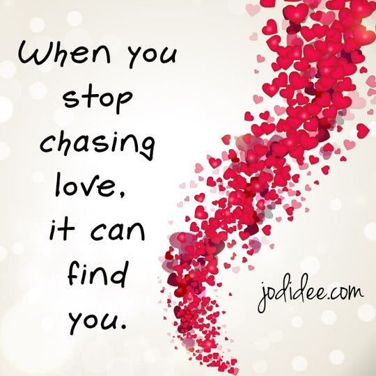 When you stop chasing love, it can find you.