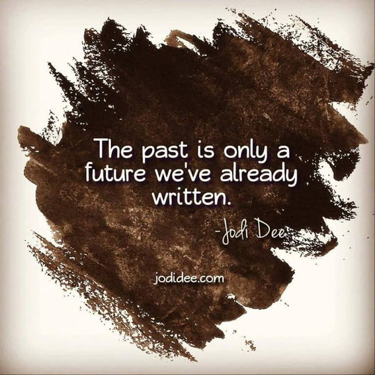 The past is only a future we've already written.