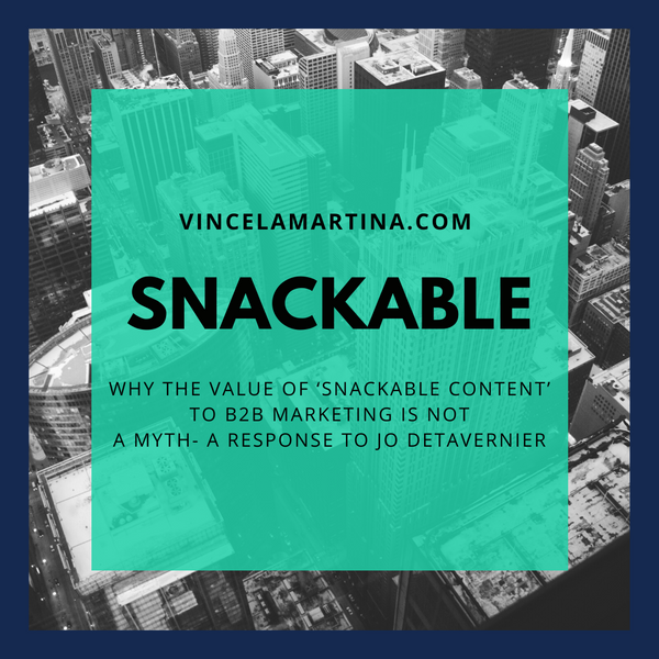 Why the value of 'snackable content' to B2B Marketing is NOT a myth- A response to Jo Detavernier