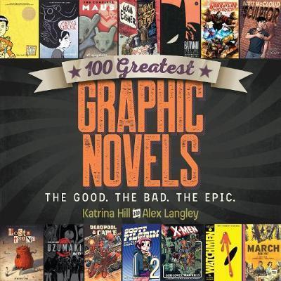 100 Greatest Graphic Novels: The Good, The Bad, The Epic; Katrina Hill & Alex Langley