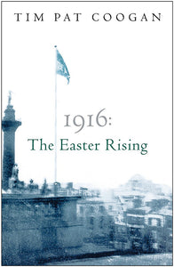 1916: The Easter Rising; Tim Pat Coogan