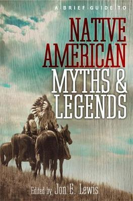 A Brief Guide to Native American Myths & Legends; Jon E. Lewis