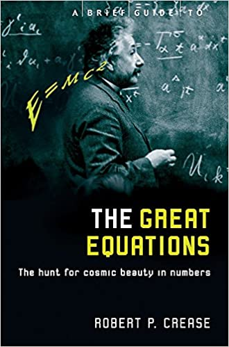 A Brief Guide to The Great Equations; Robert P Crease