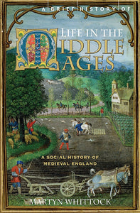 A Brief History of Life in The Middle Ages; Martyn Whittock