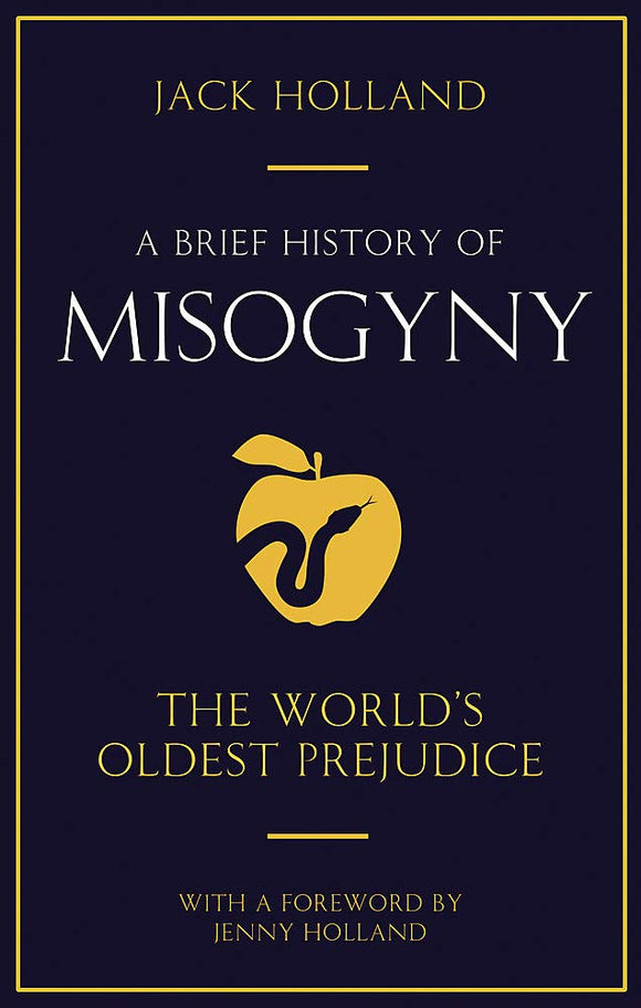 A Brief History of Misogyny, The World's Oldest Prejudice; Jack Holland