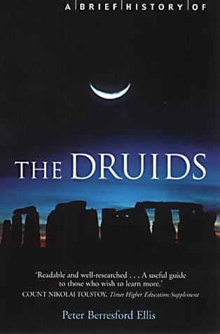 A Brief History of The Druids; Peter Berresford Ellis
