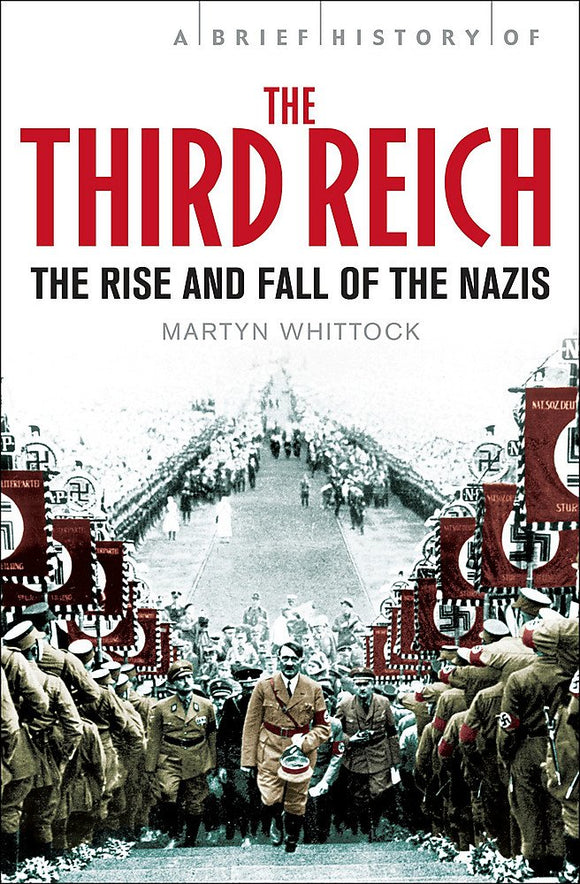 A Brief History of The Third Reich, The Rise and Fall of the Nazis; Martyn Whittock