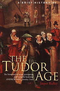 A Brief History of The Tudor Age; Jasper Ridley