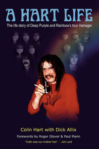 A Hart Life, The Life Story of Deep Purple and Rainbow's Tour Manager; Colin Hart with Dick Allix