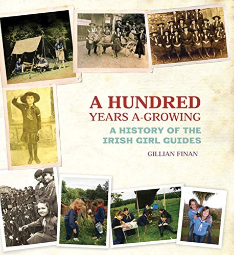 A Hundred Years A-Growing, A History of the Irish Girl Guides; Gillian Finan