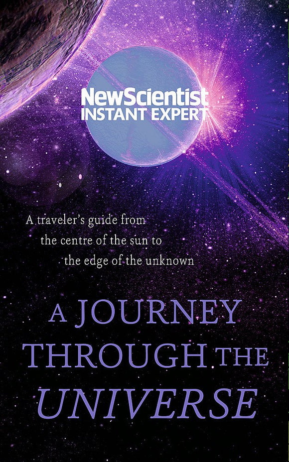 A Journey Through The Universe A Traveler's Guide From the Centre of the Sun to the Edge of the Unknown