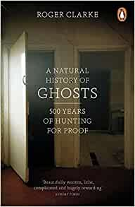 A Natural History of Ghosts : 500 Years of Hunting for Proof