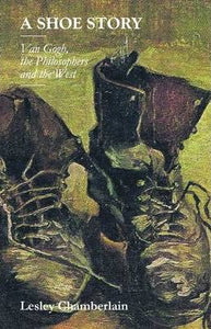 A Shoe Story: Van Gogh, The Philosophers and The West; Lesley Chamberlain