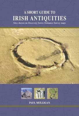 A Short Guide to Irish Antiquities; Paul Mulligan