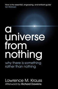 A Universe from Nothing, Why There is Something Rather Than Nothing; Lawrence M. Krauss