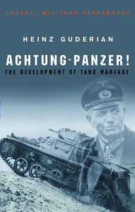 Achtung-Panzer! The Development of Tank Warfare; Heinz Guderian